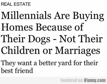 Millennials Are Buying Homes Because Of Their...
