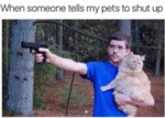 When Someone Tells My Pets To Shut Up