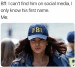 Bff - I Can't Find Him On Social Media, I Only...