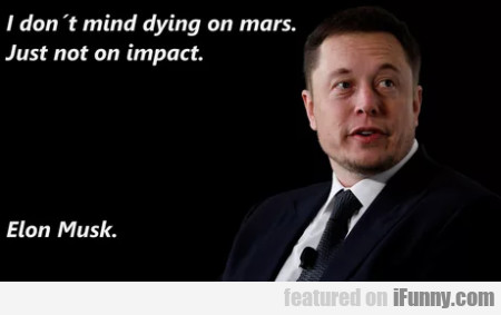 I don't mind dying on mars. Just not on impact