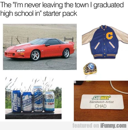 The I'm Never Leaving The Town I Graduated...