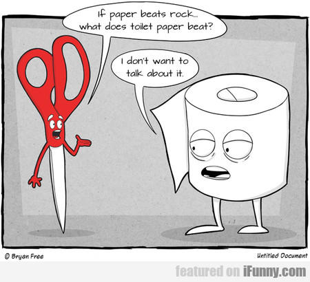 If Paper Beats Rock.. What Does Toilet Paper Beat?