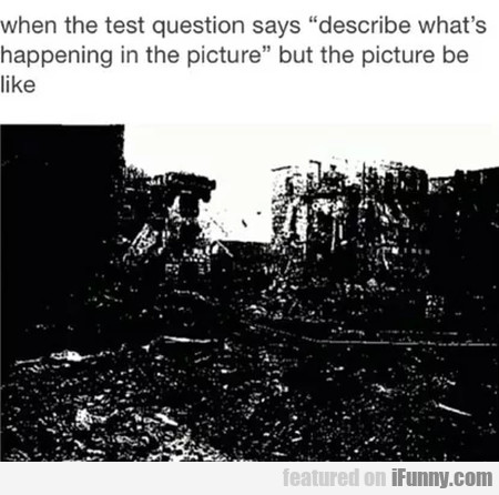 When The Test Question Says Describe What's...