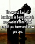 The Worst Kind Of Loneliness Is Being Lonely In...