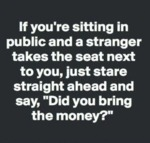 If You're Sitting In Public And A Stranger Takes..