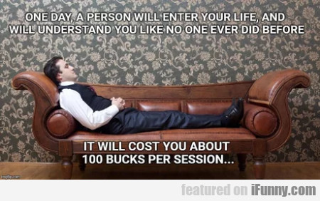 One day, a person will enter your life and...
