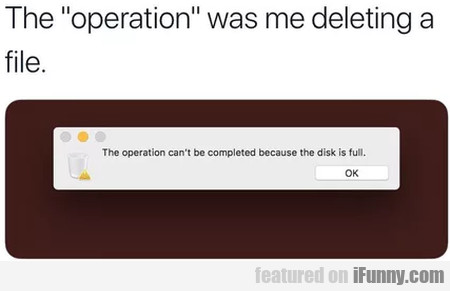 The Operation Was Me Deleting A File