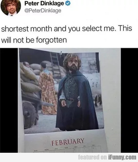 Shortest month and you select me. This...