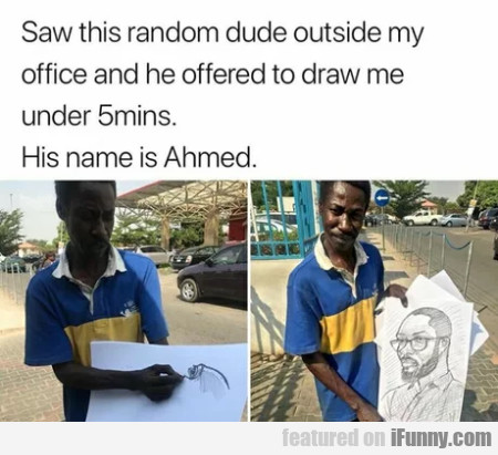 Saw this random dude outside my office and he...