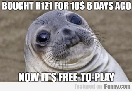 Bought H1z1 For 10$ 6 Days Ago Now It's Free