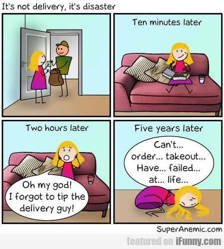 it's not delivery, it's disaster. ten minutes late