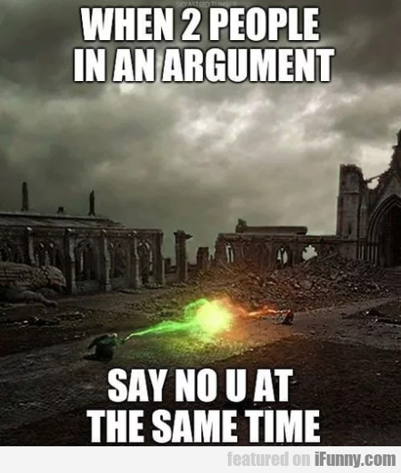 When 2 People In An Argument Say No U At The...