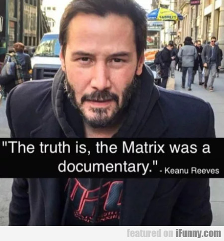 The Truth Is, The Matrix Was A Documentary