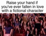 Raise Your Hand If You've Ever Fallen In Love...