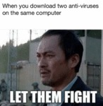 When You Download Two Anti-viruses On The Same...