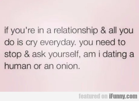 If You're In A Relationship & All You Do...