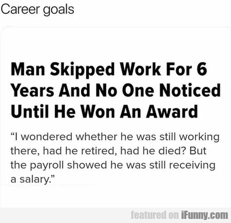 Career Goals - Man Skipped Work For 6 Years...