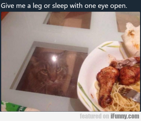 Give me a leg or sleep with one eye open