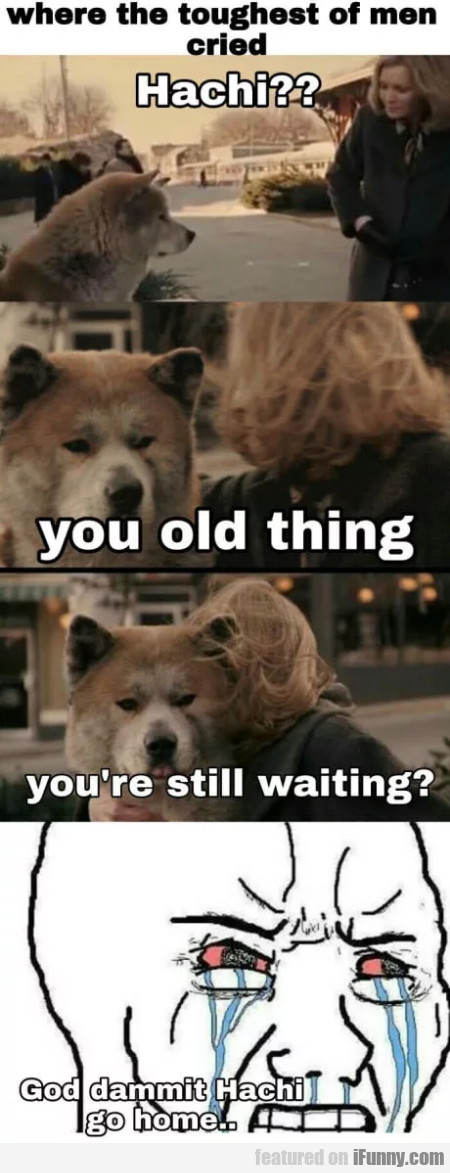 Where The Toughest Of Men Cried - Hachi...