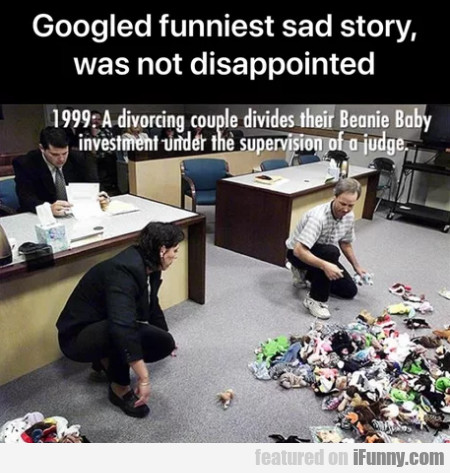Googled Funniest Sad Story Was Not Disappointed...