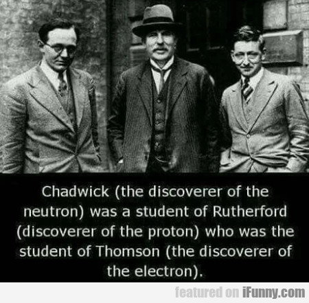 Chadwick - The Discoverer Of The Neutron Was A...