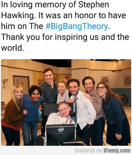In Loving Memory Of Stephen Hawking. It Was...