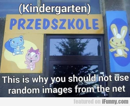Kindergarten - This is why you should not use...