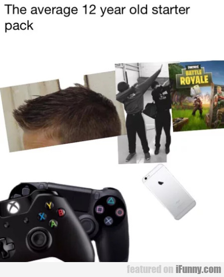 The Average 12 Year Old Starter Pack...