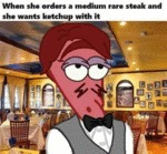 When She Orders A Medium Rare Steak And She...