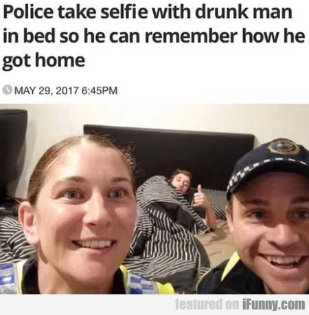 Police Take Selfie With Drunk Man In Bed So...