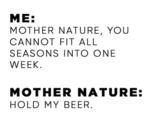 Mother Nature, You Cannot Fit All Seasons Into...
