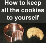 How To Keep All The Cookies To Yourself...