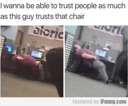 I wanna be able to trust people as much as...