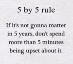 5 By 5 Rule - If It's Not Gonna Matter In 5...