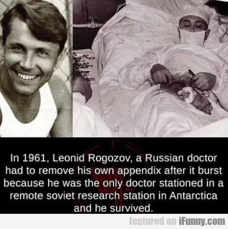 In 1961, Leonid Rogozov, A Russian Doctor Had To..