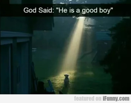 God said: He is a good boy