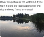 I Took This Picture Of The Water But If You...