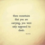 These Mountains That You Are Carrying, You Were...
