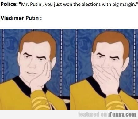 Police: Mr. Putin, You Just Won The Elections...