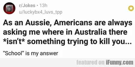 As an Aussie, American are always asking me...