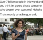 Over 7 Billion People In This World And You...