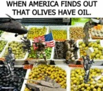 When America Finds Out That Olives Have Oil...