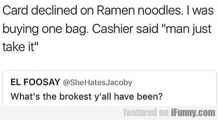Card Declined On Ramen Noodles. I Was Buying...