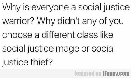 Why Is Everyone A Social Justice Warrior? - Why...