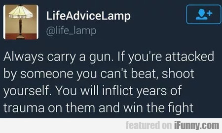 Always Carry A Gun. If You're Attacked By...