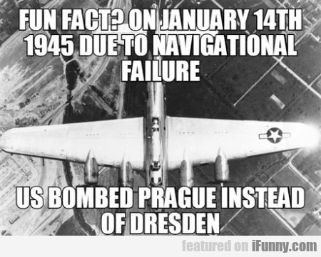 Fun Fact? On January 14th 1945 Due To...
