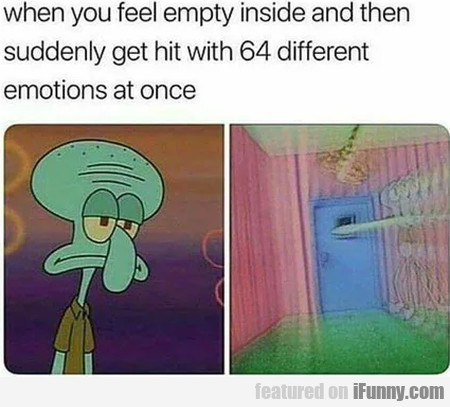 When You Feel Empty Inside And Then Suddenly...