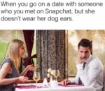 When You Go On A Date With Someone Who...