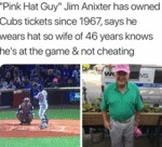 Pink Hat Guy, Jim Anixter Has Owned Cubs Tickets..