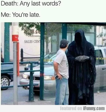 Death: Any Last Words? - Me: You're Late